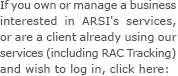 If you own or manage a business interested in ARSI's services, or are a client already using our services (including RAC Tracking) and wish to log in, click here: