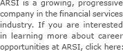 ARSI is a growing, progressive company in the financial services industry. If you are interested in learning more about career opportunities at ARSI, click here: